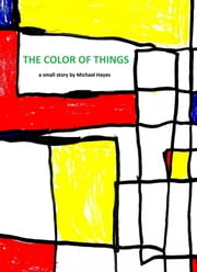 The Color Of Things ebook by Michael Hayes