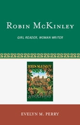 Robin McKinley - Girl Reader, Woman Writer ebook by Evelyn M. Perry
