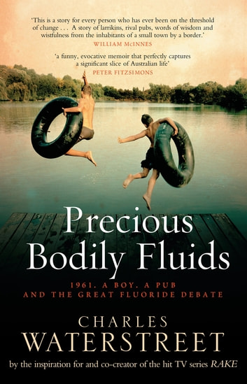Precious Bodily Fluids - 1961. A boy. A pub. And the great fluoride debate ebook by Charles Waterstreet