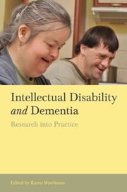 Intellectual Disability and Dementia - Research into Practice ebook by Karen Watchman, Tony Holland, Trevor Chan,...
