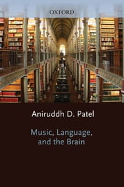 Music Language and the Brain ebook by Aniruddh D. Patel
