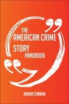 The American Crime Story Handbook - Everything You Need To Know About American Crime Story ebook by Aaron Cannon