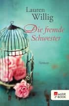 Die fremde Schwester ebook by Lauren Willig, Mechtild Sandberg-Ciletti