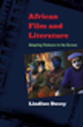 African Film and Literature - Adapting Violence to the Screen eBook by Lindiwe Dovey
