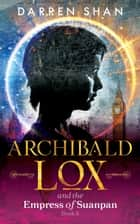 Archibald Lox and the Empress of Suanpan - Archibald Lox, #2 ebook by Darren Shan