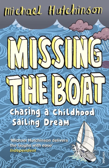 Missing the Boat - Chasing a Childhood Sailing Dream ebook by Michael Hutchinson