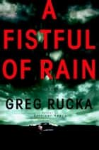 A Fistful of Rain ebook by Greg Rucka