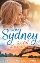 From Sydney With Love - 3 Book Box Set ebook by Melissa James, Robyn Grady, LINDSAY ARMSTRONG