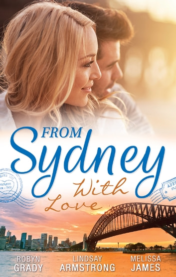 From Sydney With Love - 3 Book Box Set ebook by Melissa James,Lindsay Armstrong,Robyn Grady