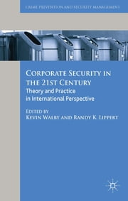 Corporate Security in the 21st Century - Theory and Practice in International Perspective ebook by Kevin Walby,Randy Lippert