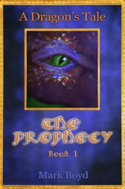 A Dragon's Tale: The Prophecy Book 1 ebook by Mark Boyd