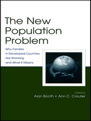 The New Population Problem - Why Families in Developed Countries Are Shrinking and What It Means ebook by Alan Booth,Ann C. Crouter