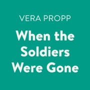 When the Soldiers Were Gone audiobook by Vera Propp