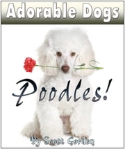 Adorable Dogs: Poodles! ebook by Scott Gordon