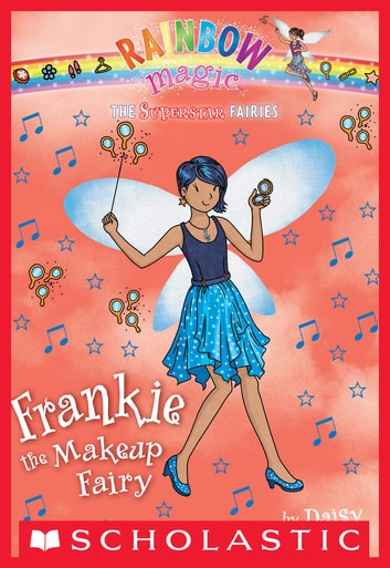 Superstar Fairies #5: Frankie the Makeup Fairy - A Rainbow Magic Book ebook by Daisy Meadows