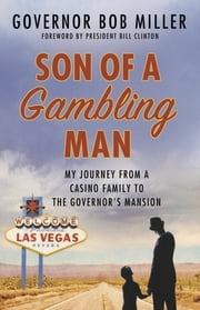 Son of a Gambling Man - My Journey from a Casino Family to the Governor's Mansion ebook by Bob Miller,Bill Clinton