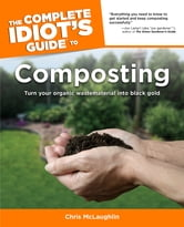 The Complete Idiot's Guide to Composting ebook by Chris McLaughlin