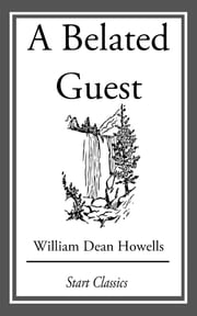 A Belated Guest ebook by William Dean Howells