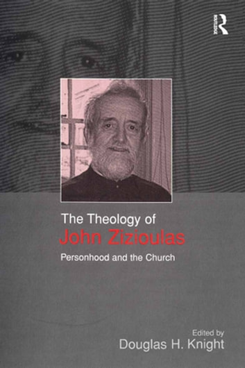 The Theology of John Zizioulas - Personhood and the Church ebook by