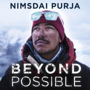 Beyond Possible - The man and the mindset that summitted K2 in winter audiobook by Nimsdai Purja