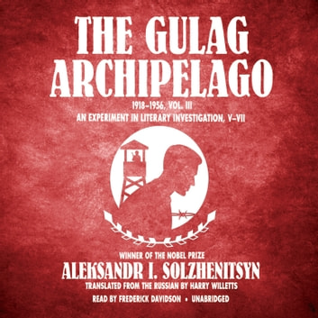 The Gulag Archipelago, 1918-1956, Vol. 3 - An Experiment in Literary Investigation, V-VII audiobook by Aleksandr Solzhenitsyn