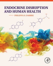 Endocrine Disruption and Human Health ebook by