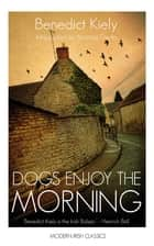 Dogs Enjoy the Morning ebook by Benedict Kiely