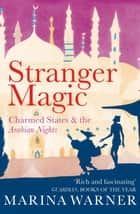 Stranger Magic - Charmed States & the Arabian Nights ebook by Marina Warner