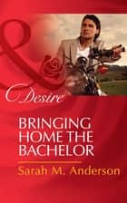 Bringing Home the Bachelor (Mills & Boon Desire) (The Bolton Brothers, Book 2) ekitaplar by Sarah M. Anderson