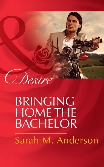 Bringing Home the Bachelor (Mills & Boon Desire) (The Bolton Brothers, Book 2) ebook by Sarah M. Anderson