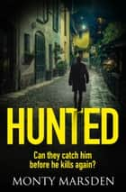 Hunted - A gripping serial killer thriller full of twists you won't see coming 電子書 by Monty Marsden