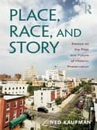 Place, Race, and Story ebook by Ned Kaufman