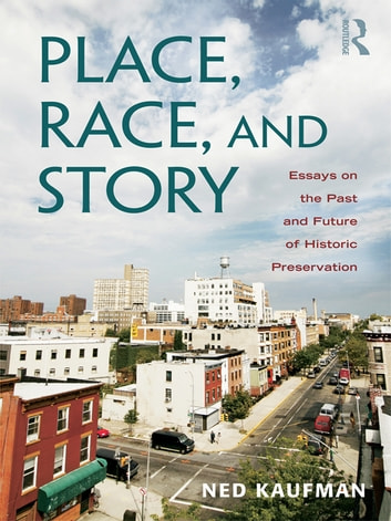 Place, Race, and Story - Essays on the Past and Future of Historic Preservation ebook by Ned Kaufman