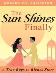The Sun Shines Finally - A true Rags to Riches Story (Romance, Young Adult, New Adult) ebook by Amanda D.S. Oakington