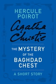 The Mystery of the Baghdad Chest - A Hercule Poirot Story ebook by Agatha Christie