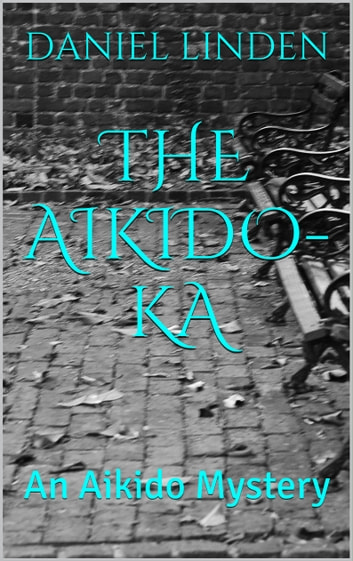 The Aikido-Ka - An Aikido Mystery ebook by Daniel Linden
