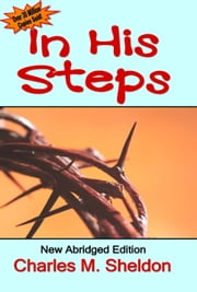 In His Steps: New Abridged Editon ebook by Charles M Sheldon