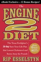 The Engine 2 Diet - The Texas Firefighter's 28-Day Save-Your-Life Plan that Lowers Cholesterol and Burns Away the Pounds ebook by Rip Esselstyn