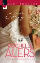 Sweet Destiny (Mills & Boon Kimani) (The Eatons, Book 6) ebook by Rochelle Alers