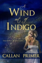 A Wind out of Indigo - The Winds of Halflight, #1 ebook by Callan Primer