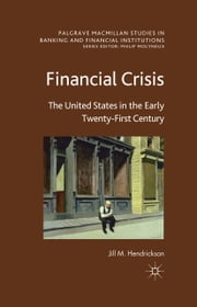 Financial Crisis - The United States in the Early Twenty-First Century ebook by J. Hendrickson