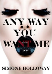 Any Way You Want Me (The Billionaire's Possession) ebook by Simone Holloway