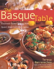 Basque Table - Passionate Home Cooking from Spain's Most Celebrated Cuisine ebook by Teresa Barrenechea,Mary Goodbody
