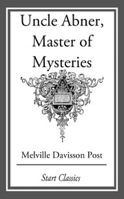 Uncle Abner, Master of Mysteries ebook by Melville Davisson Post