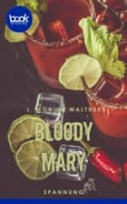 Bloody Mary (Kurzgeschichte, Krimi) - Eine Booksnacks-Kurzgeschichte ebook by J. Monika Walther
