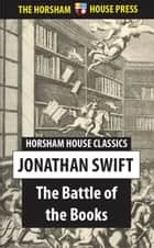 The Battle of the Books - And Other Short Pieces ebook by Jonathan Swift