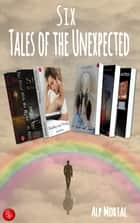 Six Tales of the Unexpected (Boxed Set) ebook by Alp Mortal
