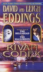 The Rivan Codex - Ancient Texts of THE BELGARIAD and THE MALLOREON ebook by David Eddings, Leigh Eddings