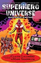 Superhero Universe - Tesseracts Nineteen ebook by Mark Shainblum, Claude Lalumiere, Chadwick Ginther,...