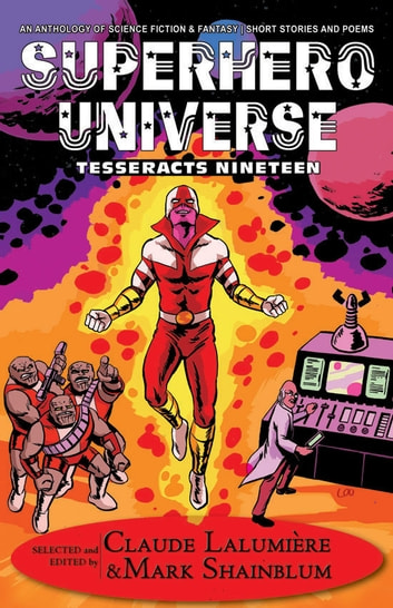 Superhero Universe - (Tesseracts Nineteen) ebook by Mark Shainblum,Claude Lalumiere